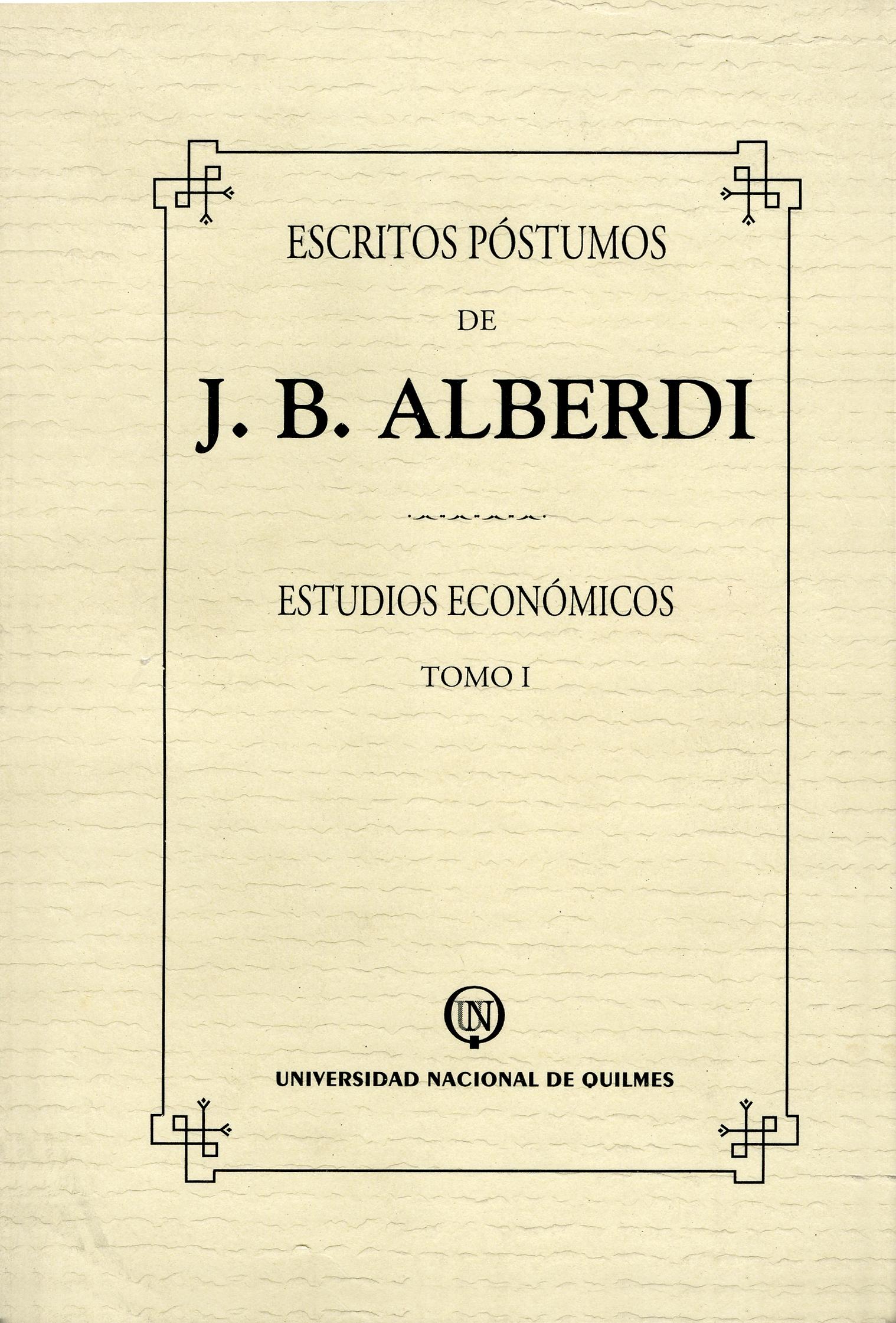 Escritos póstumos de J. B. Alberdi. Tomo I. Estudios económicos