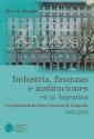 Industria finanzas e instituciones en la Argentina