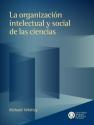 La organización intelectual y social de las ciencias