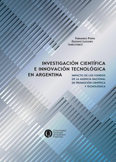 Investigación científica e innovación tecnológica en Argentina. Impacto de los fondos de la Agencia Nacional de Promoción Científica y Social