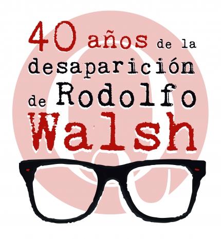Rodolfo Walsh a 40 años de su desaparición