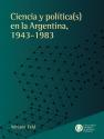 Ciencia y políticas en la Argentina 1943-1983
