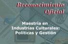 Reconocimiento oficial de la Maestría en Industrias Culturales