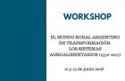 Workshop El mundo argentino en transformación Los sistemas agroalimentarios 1950-2017