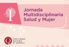Primera Jornada  multidisciplinaria Salud y Mujer en la UNQ